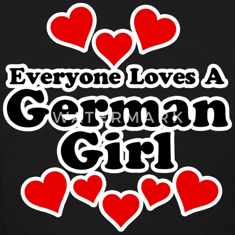 Everyone Loves A German Girl Women's T-Shirts - Women's T-Shirt