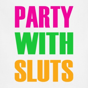 Party with sluts - Adjustable Apron