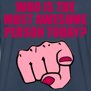 Who is the Most Awesome Person Today? You. Women's T-Shirts - Men's Premium Long Sleeve T-Shirt