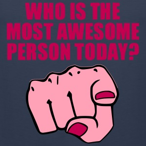 Who is the Most Awesome Person Today? You. Women's T-Shirts - Men's Premium Tank