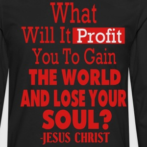 WHAT WILL IT PROFIT YOU TO GAIN THE WORLD - Men's Premium Long Sleeve T-Shirt