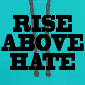 Rise above hate T-Shirts - Contrast Hoodie