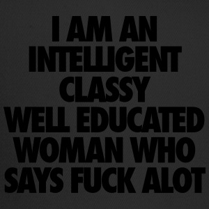 I Am An Intelligent Classy Well Educated Woman Women's T-Shirts - Trucker Cap