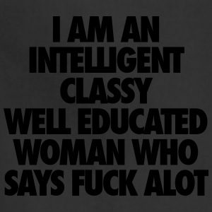 I Am An Intelligent Classy Well Educated Woman Women's T-Shirts - Adjustable Apron