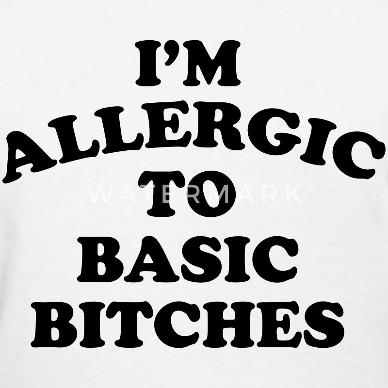 I'm allergic to basic bitches Women's T-Shirts - Women's T-Shirt