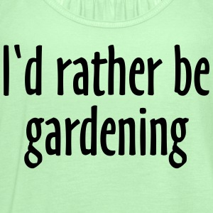I'd rather be gardening T-Shirt (Women Green/White - Women's Flowy Tank Top by Bella