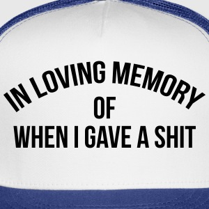 In loving memory of when I gave a shit Women's T-Shirts - Trucker Cap