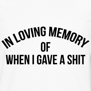 In loving memory of when I gave a shit Women's T-Shirts - Men's Premium Long Sleeve T-Shirt