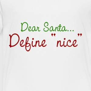 Dear Santa Define Nice - Toddler Premium T-Shirt