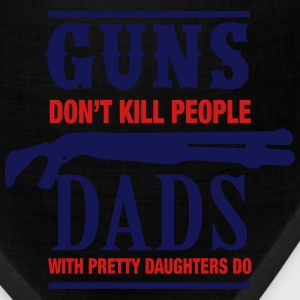 Guns Don't Kill Dads With Pretty Daughters Do T-Shirts - Bandana