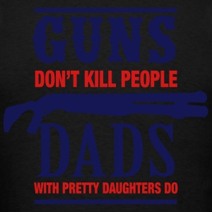 Guns Don't Kill Dads With Pretty Daughters Do Zip Hoodies & Jackets - Men's T-Shirt