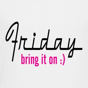 Friday Bring It On - Toddler Premium T-Shirt