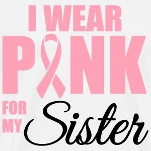 I wear pink for my sister Long Sleeve Shirts - Men's Premium T-Shirt