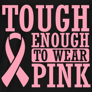 Tough enough to wear pink Tanks - Men's Premium T-Shirt