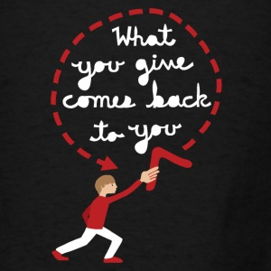 what you give comes back to you  Baby & Toddler Shirts - Men's T-Shirt