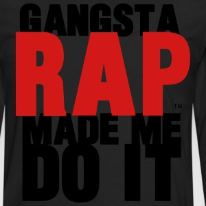 GANGSTA RAP MADE ME DO IT - Men's Premium Long Sleeve T-Shirt