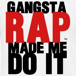 GANGSTA RAP MADE ME DO IT - Men's Premium T-Shirt