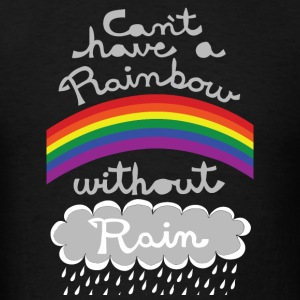 cant have a rainbow without rain Hoodies - Men's T-Shirt