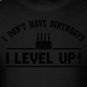 I don't have birthdays. I level up! Hoodies - Men's T-Shirt