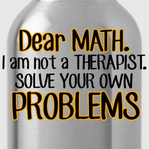 Dear Math. Solve your own problems Hoodies - Water Bottle