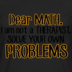 Dear Math. Solve your own problems Hoodies - Men's Premium Long Sleeve T-Shirt