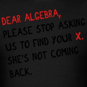 Dear Algebra, please stop asking us to find your X Hoodies - Men's T-Shirt