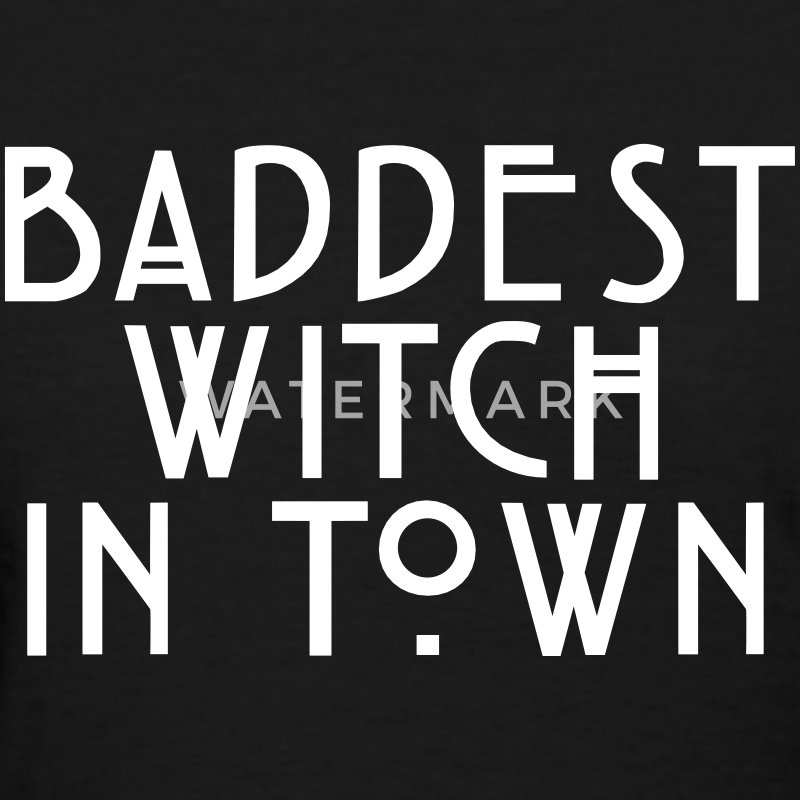 Baddest witch in town Women's T-Shirts - Women's T-Shirt