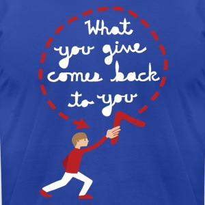 what you give comes back to you  Hoodies - Men's T-Shirt by American Apparel