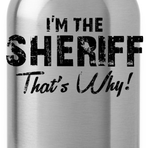 I'm the sheriff thats why T-Shirts - Water Bottle