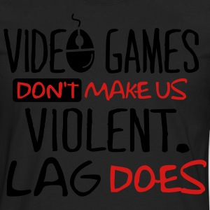 Video games don't make us violent. Lag does. Hoodies - Men's Premium Long Sleeve T-Shirt