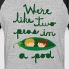 we are like two peas in a pod T-Shirts - Baseball T-Shirt