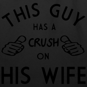 THIS GUY HAS A CRUSH ON HIS WIFE T-Shirts - Eco-Friendly Cotton Tote