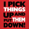 I Pick Things Up & Put Them Down - Men's T-Shirt