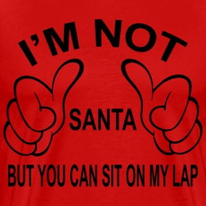 I'm not Santa but you can still sit on my lap... Hoodies - Men's Premium T-Shirt