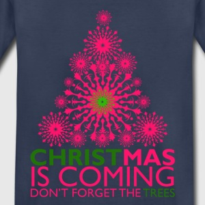 CHRISTMAS IS COMING - trees - Toddler Premium T-Shirt