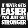 It Never Gets Easier You Just Get Stronger Women's T-Shirts - Women's T-Shirt