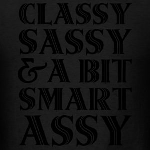 Classy Sassy And A Bit Smart Assy Hoodies - Men's T-Shirt