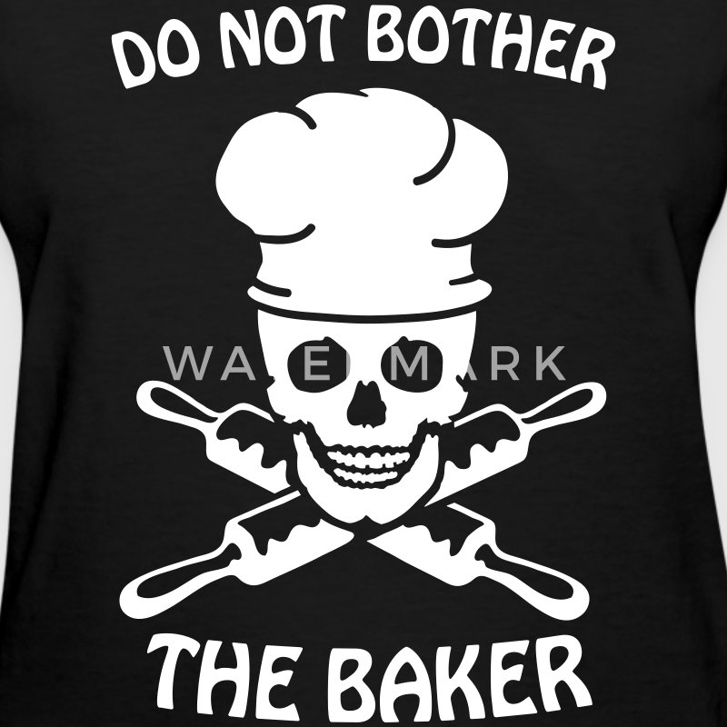 Do not bother the baker Women's T-Shirts - Women's T-Shirt