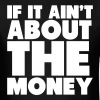 If It Ain't About The Money Shirt T-Shirts - Men's T-Shirt