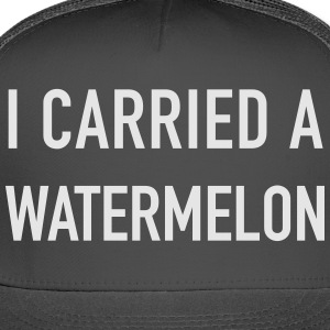 I Carried a Watermelon - Trucker Cap