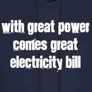 With Great Power Comes Great Electricity Bill - Men's Hoodie