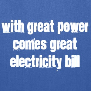 With Great Power Comes Great Electricity Bill - Tote Bag