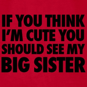 If You Think I'm Cute You Should See My Big Sister Baby & Toddler Shirts - Men's T-Shirt by American Apparel