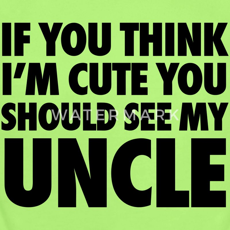If You Think I'm Cute You Should See My Uncle Baby & Toddler Shirts - Short Sleeve Baby Bodysuit