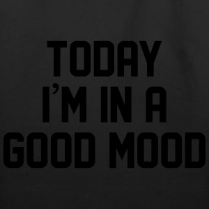 Today I'm in a good mood Women's T-Shirts - Eco-Friendly Cotton Tote
