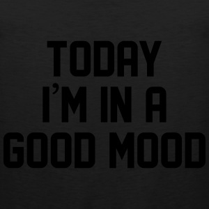 Today I'm in a good mood Women's T-Shirts - Men's Premium Tank