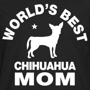 worlds best chihuahua mom Women's T-Shirts - Men's Premium Long Sleeve T-Shirt