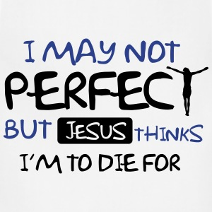 I may not perfect but Jesus thinks I'm to die for Women's T-Shirts - Adjustable Apron