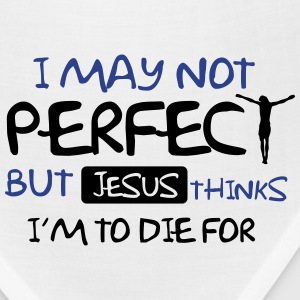 I may not perfect but Jesus thinks I'm to die for Women's T-Shirts - Bandana