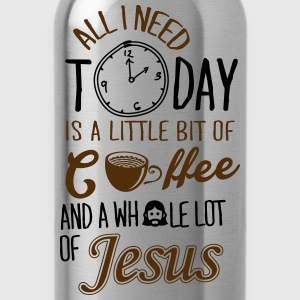 All I Need Is A Little Bit Of Coffee And Jesus Women's T-Shirts - Water Bottle